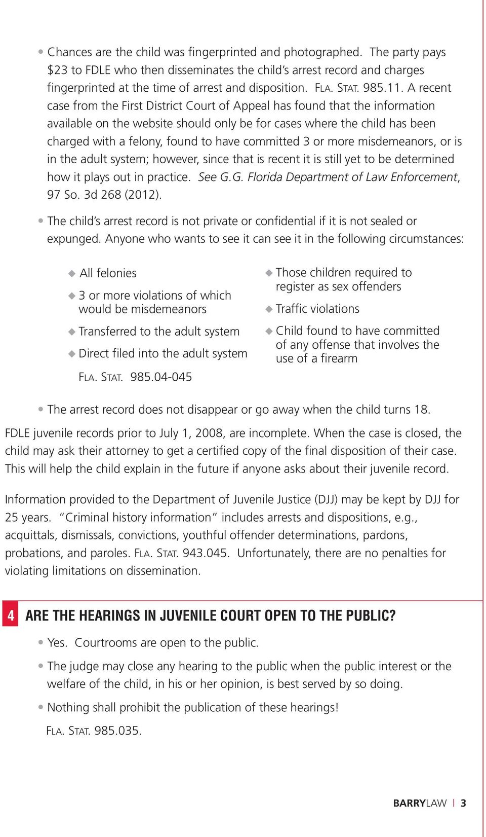 A recent case from the First District Court of Appeal has found that the information available on the website should only be for cases where the child has been charged with a felony, found to have