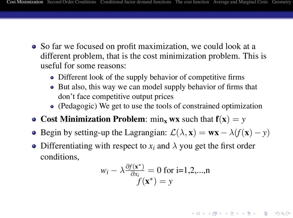 don t face competitive output prices (Pedagogic) We get to use the tools of constrained optimization Cost Minimization Problem: min x wx such that f(x) =