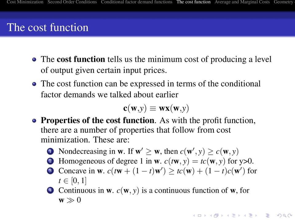 As with the profit function, there are a number of properties that follow from cost minimization. These are: 1 Nondecreasing in w.