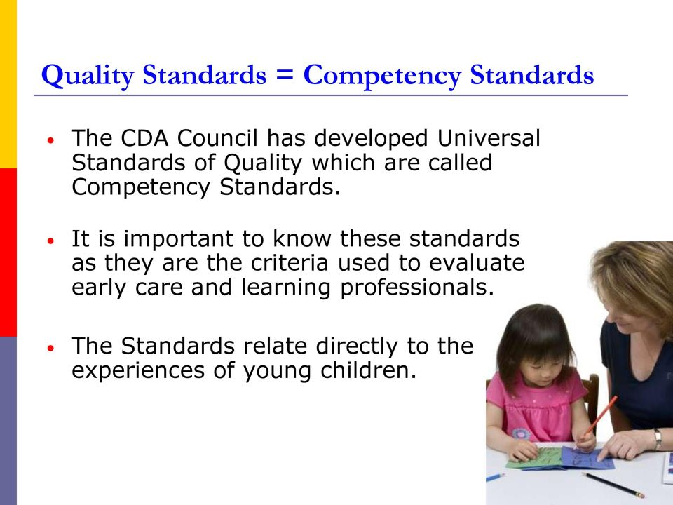 It is important to know these standards as they are the criteria used to evaluate