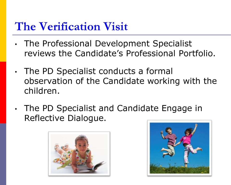 The PD Specialist conducts a formal observation of the Candidate
