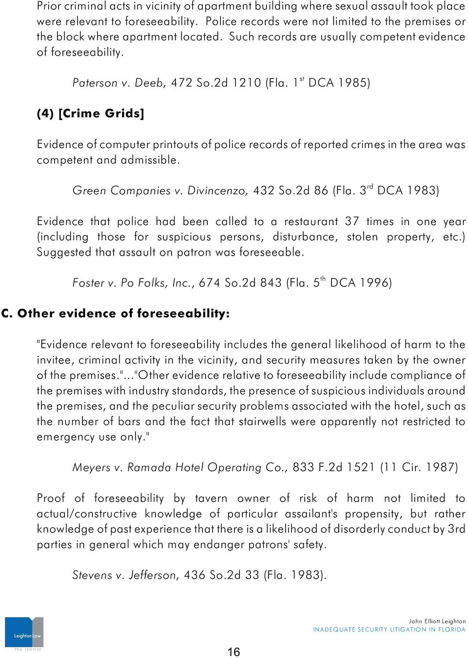 1 DCA 1985) (4) [Crime Grids] Evidence of computer printouts of police recos of reported crimes in e area was competent and admissible. Green Companies v. Divincenzo, 432 So.2d 86 (Fla.