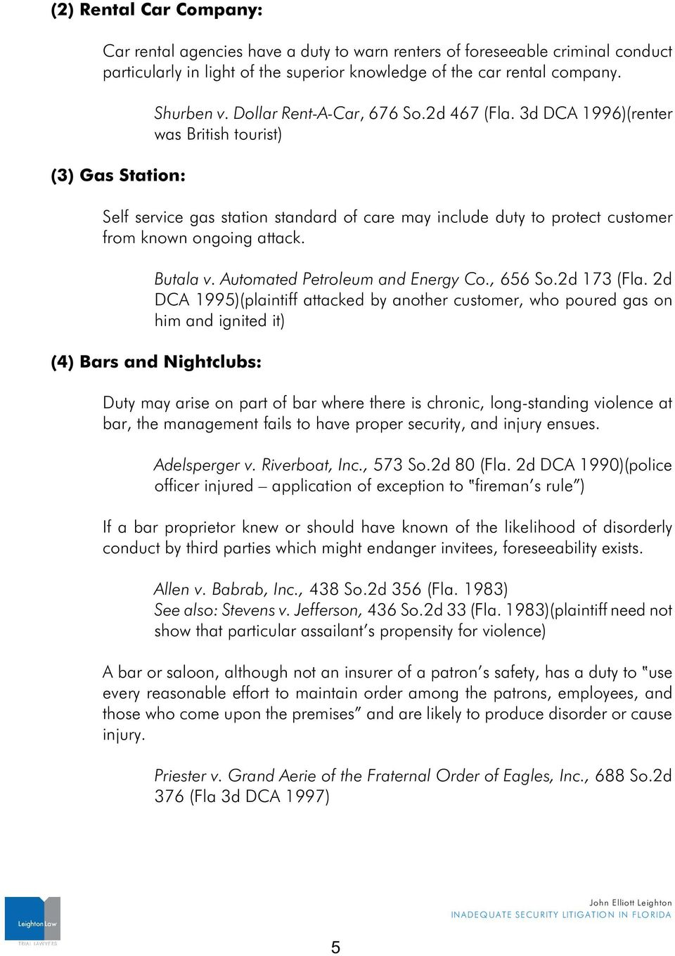 3d DCA 1996)(renter was British touri) Self service gas ation anda of care may include duty to protect cuomer from known ongoing attack. Butala v. Automated Petroleum and Energy Co., 656 So.