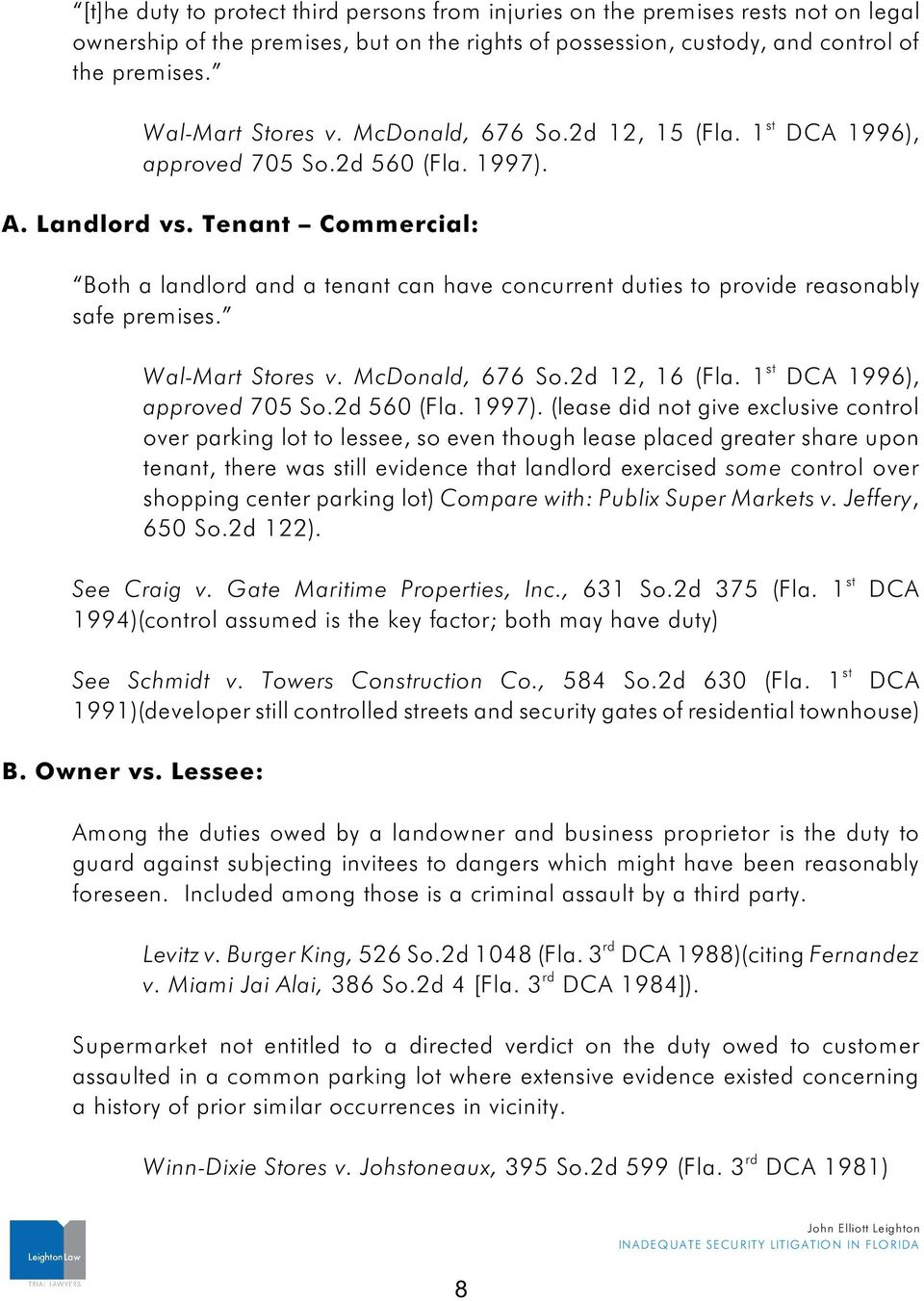 Tenant Commercial: Bo a landlo and a tenant can have concurrent duties to provide reasonably safe premises. Wal-Mart Stores v. McDonald, 676 So.2d 12, 16 (Fla. 1 DCA 1996), approved 705 So.