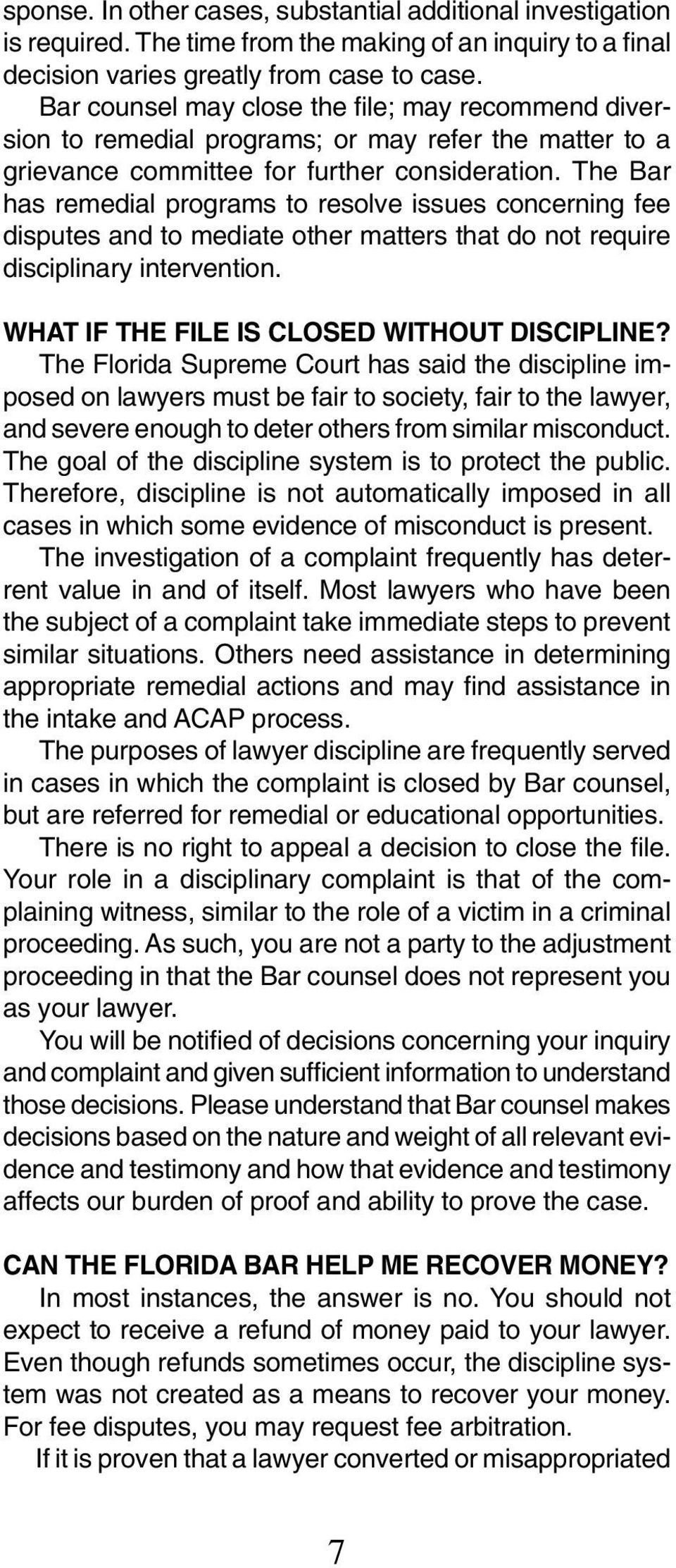 The Bar has remedial programs to resolve issues concerning fee disputes and to mediate other matters that do not require disciplinary intervention. WHAT IF THE FILE IS CLOSED WITHOUT DISCIPLINE?