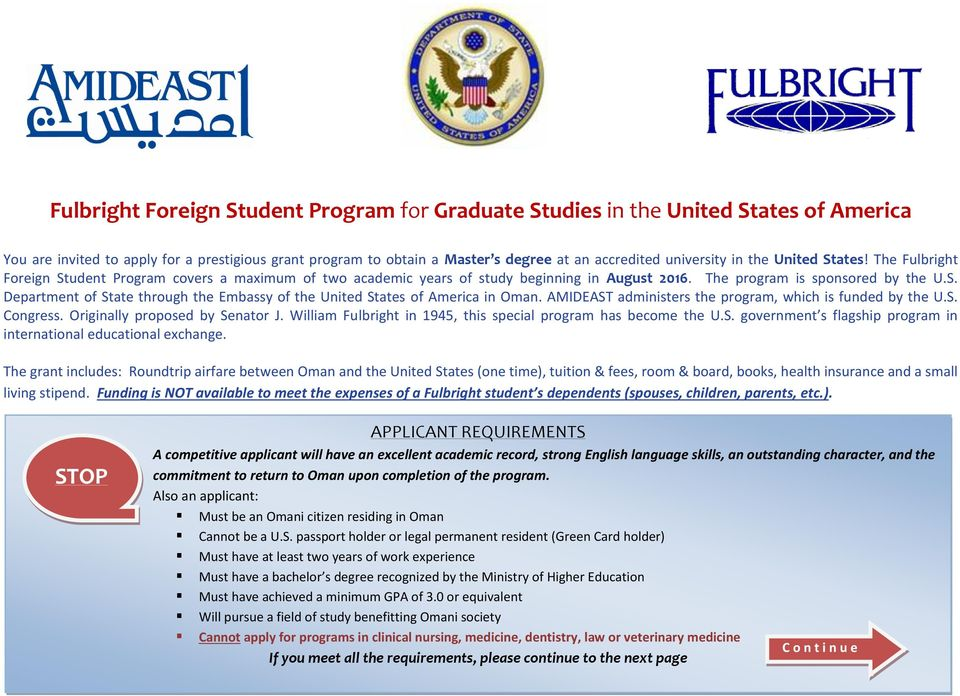 AMIDEAST administers the program, which is funded by the U.S. Congress. Originally proposed by Senator J. William Fulbright in 1945, this special program has become the U.S. government s flagship program in international educational exchange.