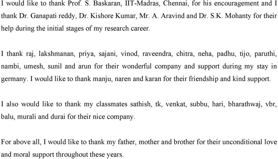 I would like to thank manju, naren and karan for their friendship and kind support.