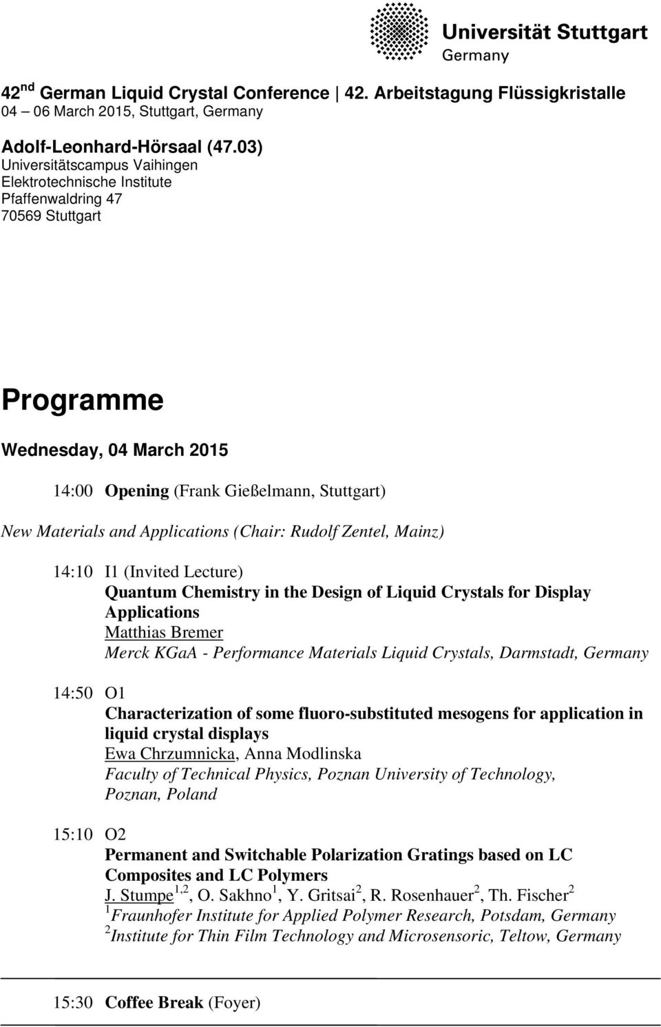 Applications (Chair: Rudolf Zentel, Mainz) 14:10 I1 (Invited Lecture) Quantum Chemistry in the Design of Liquid Crystals for Display Applications Matthias Bremer Merck KGaA - Performance Materials