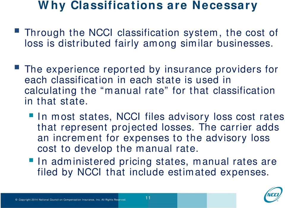 classification in that state. In most states, NCCI files advisory loss cost rates that represent projected losses.