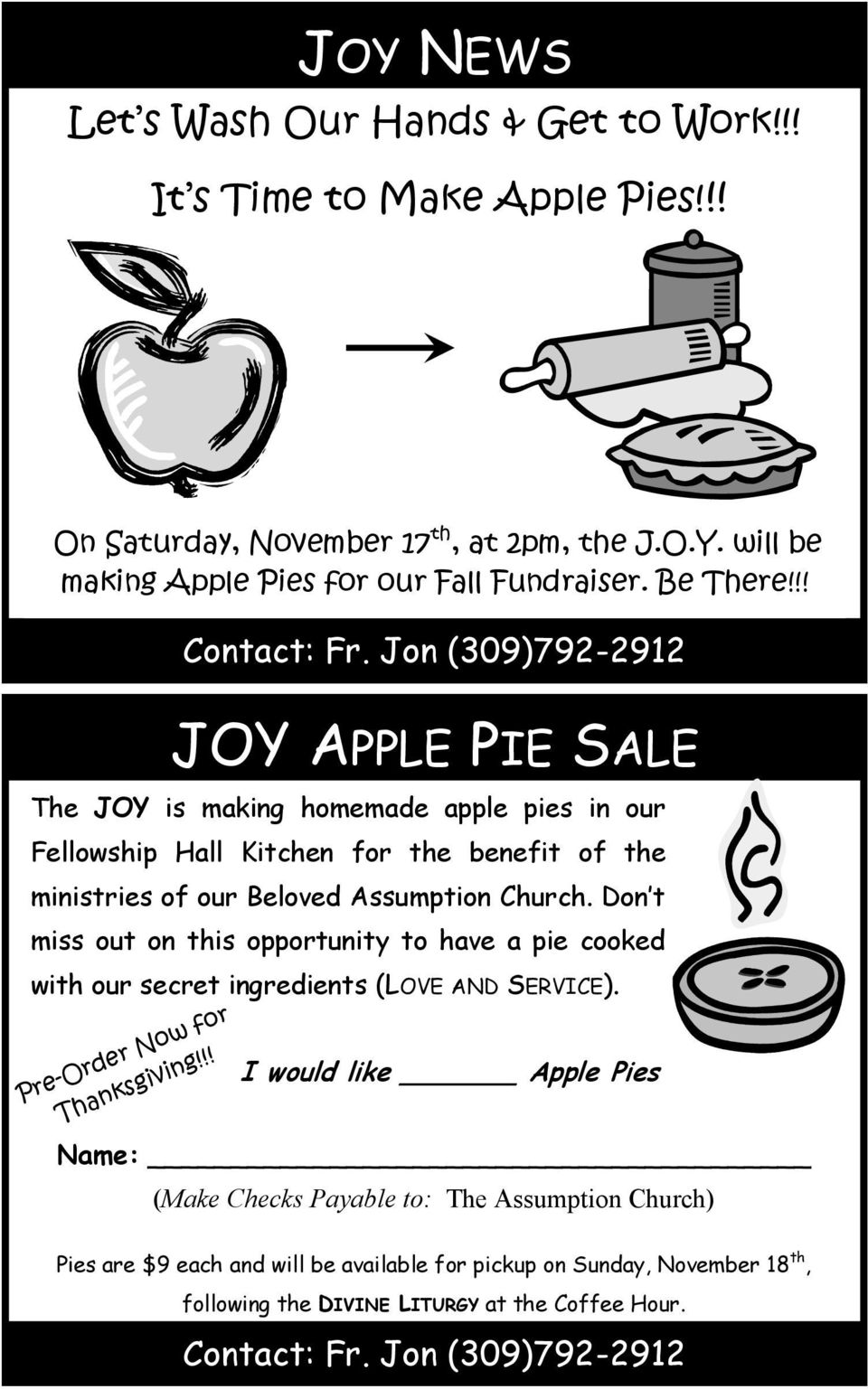 Jon (309)792-2912 JOY APPLE PIE SALE The JOY is making homemade apple pies in our Fellowship Hall Kitchen for the benefit of the ministries of our Beloved Assumption Church.