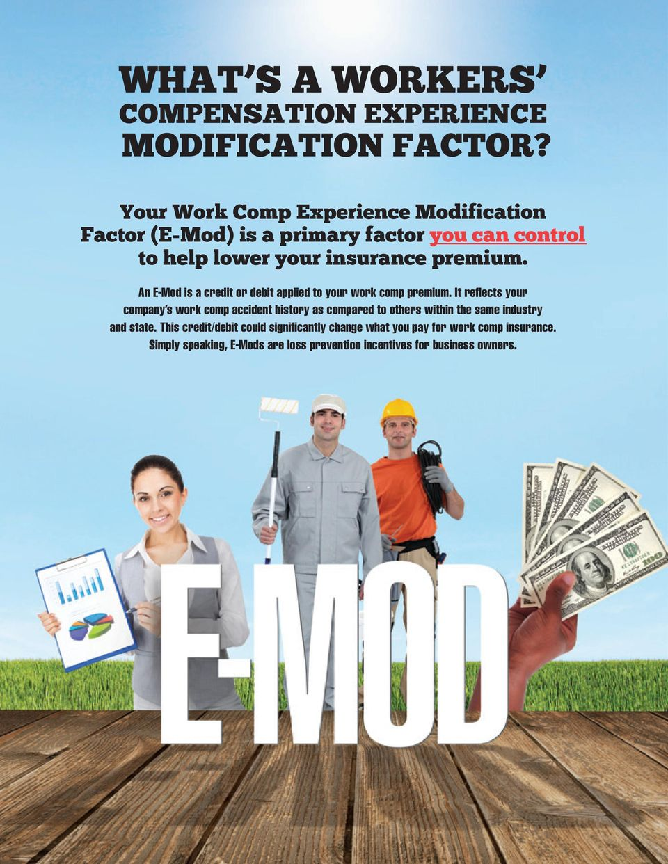 An E-Mod is a credit or debit applied to your work comp premium.