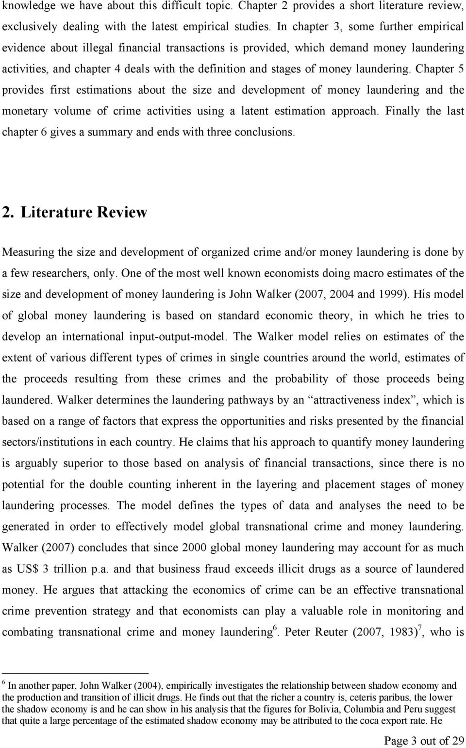 laundering. Chapter 5 provides first estimations about the size and development of money laundering and the monetary volume of crime activities using a latent estimation approach.