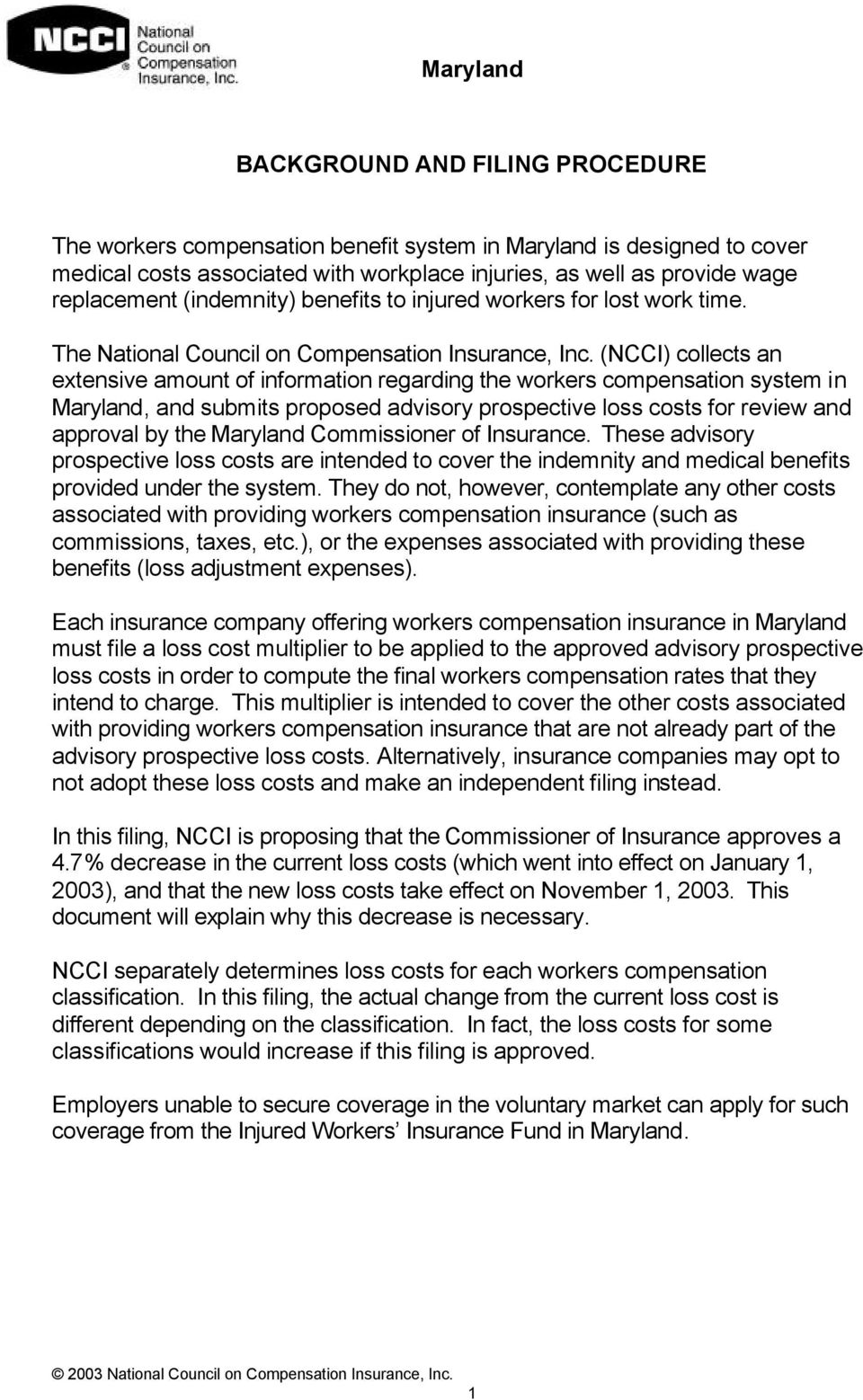 (NCCI) collects an extensive amount of information regarding the workers compensation system in Maryland, and submits proposed advisory prospective loss costs for review and approval by the Maryland