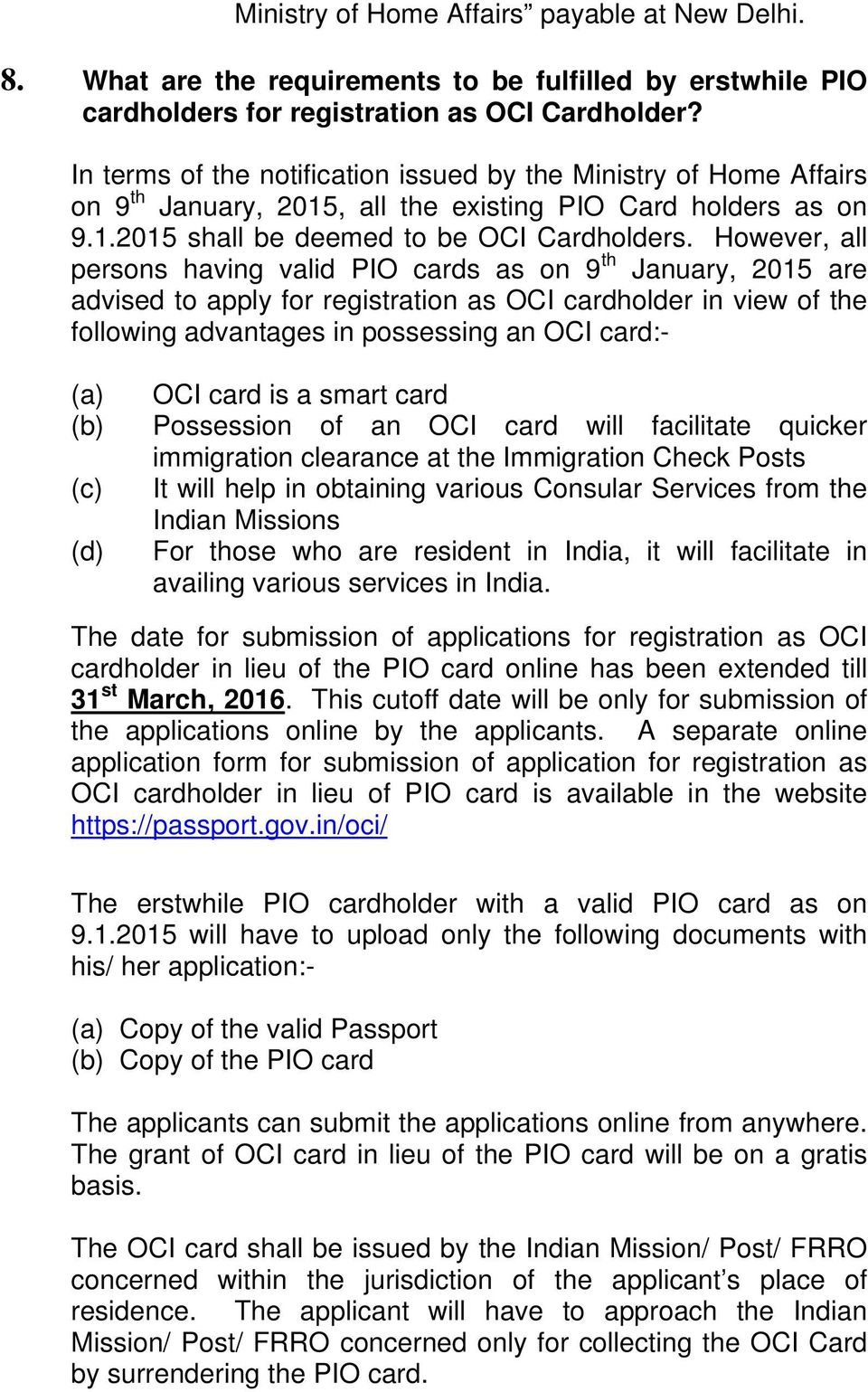 However, all persons having valid PIO cards as on 9 th January, 2015 are advised to apply for registration as OCI cardholder in view of the following advantages in possessing an OCI card:- (a) OCI