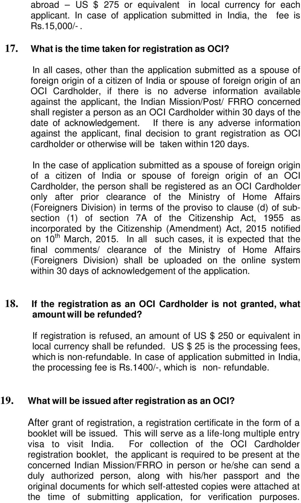 against the applicant, the Indian Mission/Post/ FRRO concerned shall register a person as an OCI Cardholder within 30 days of the date of acknowledgement.