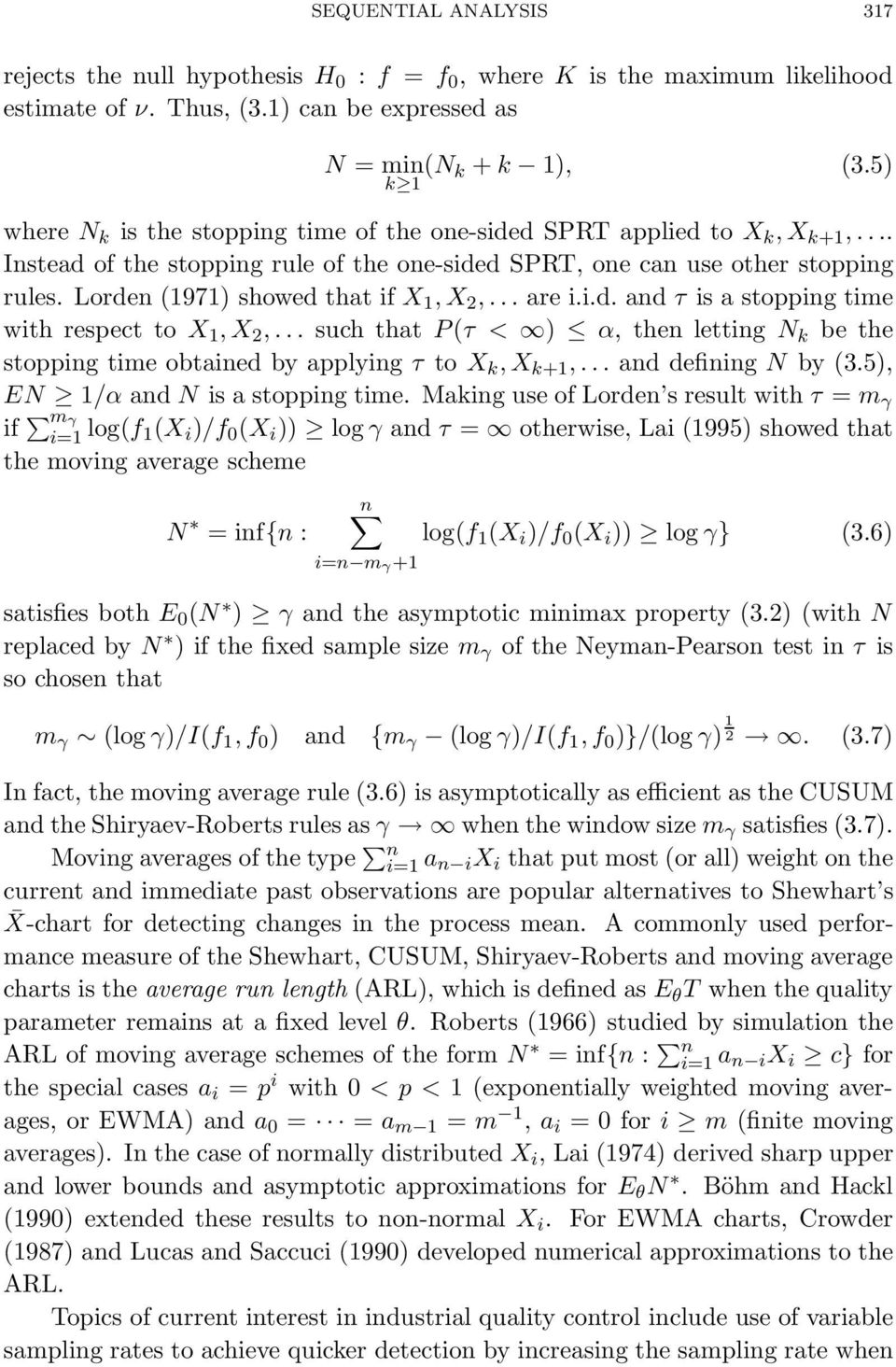 Lorden (1971) showed that if X 1,X 2,... are i.i.d. and τ is a stopping time with respect to X 1,X 2,... such that P (τ < ) α, then letting N k be the stopping time obtained by applying τ to X k,x k+1,.