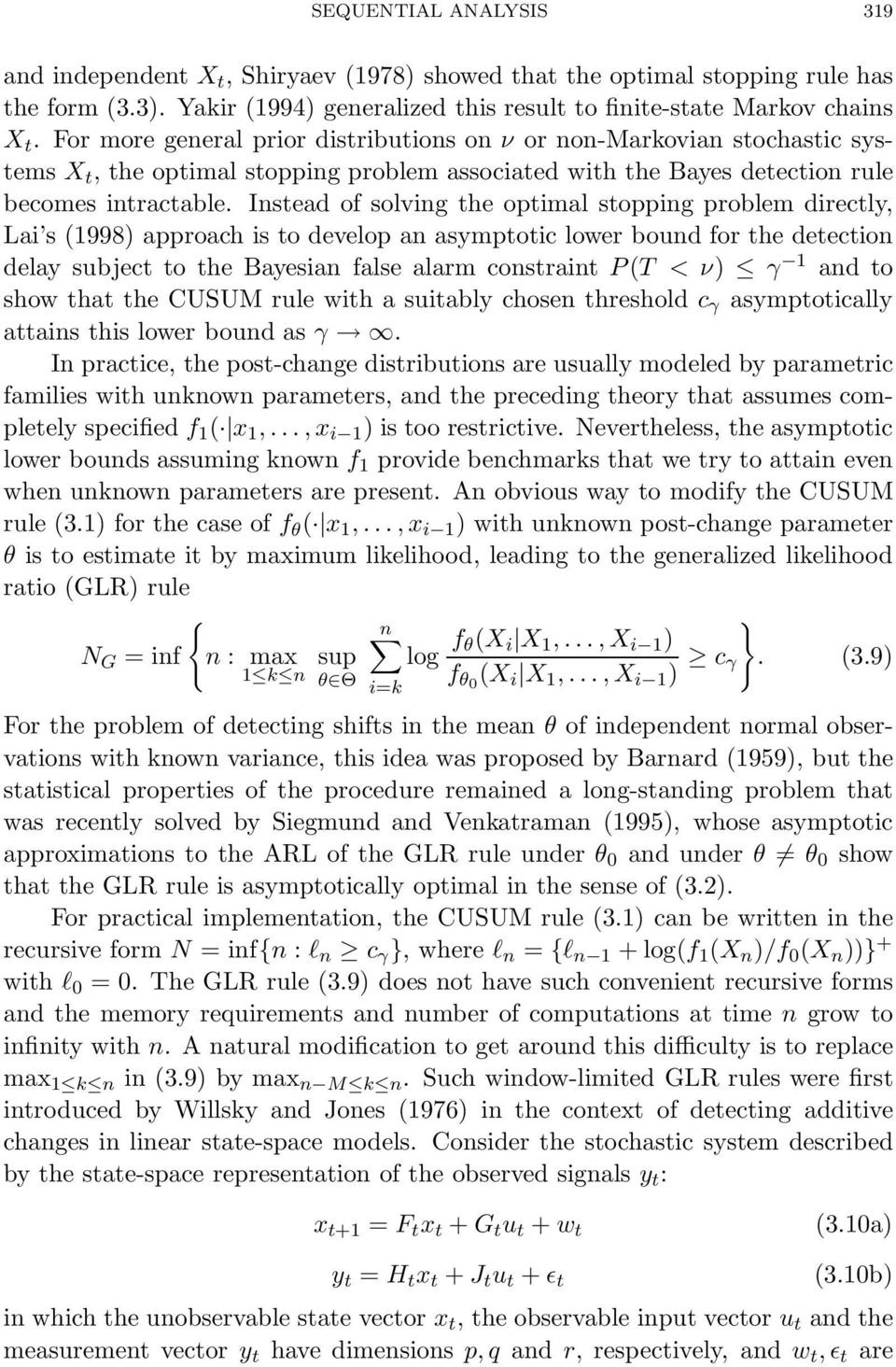 Instead of solving the optimal stopping problem directly, Lai s (1998) approach is to develop an asymptotic lower bound for the detection delay subject to the Bayesian false alarm constraint P (T <