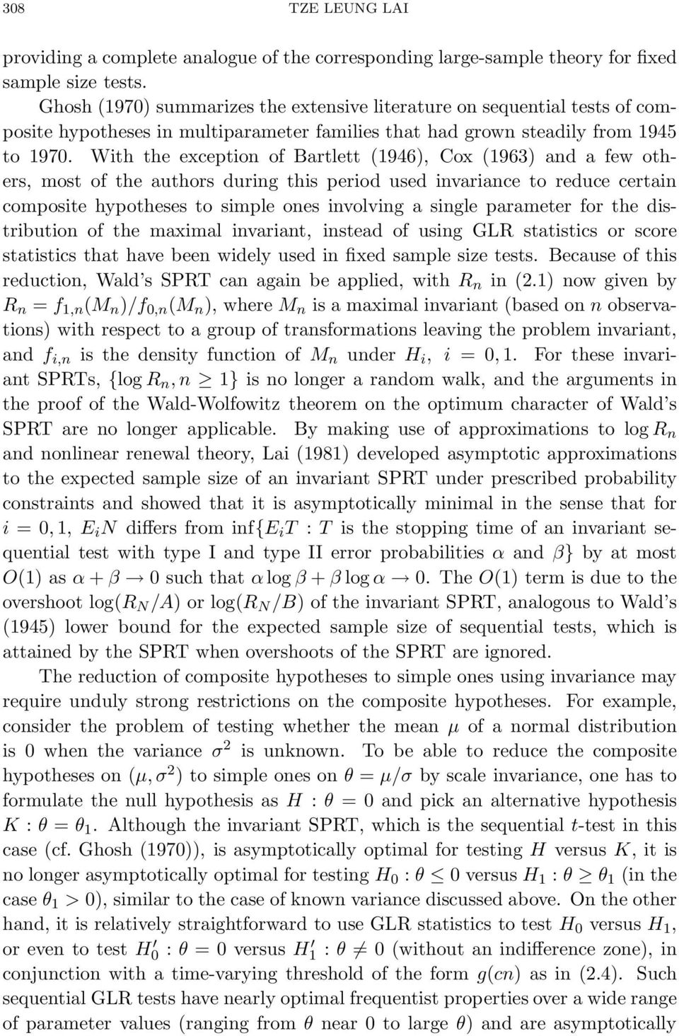 With the exception of Bartlett (1946), Cox (1963) and a few others, most of the authors during this period used invariance to reduce certain composite hypotheses to simple ones involving a single
