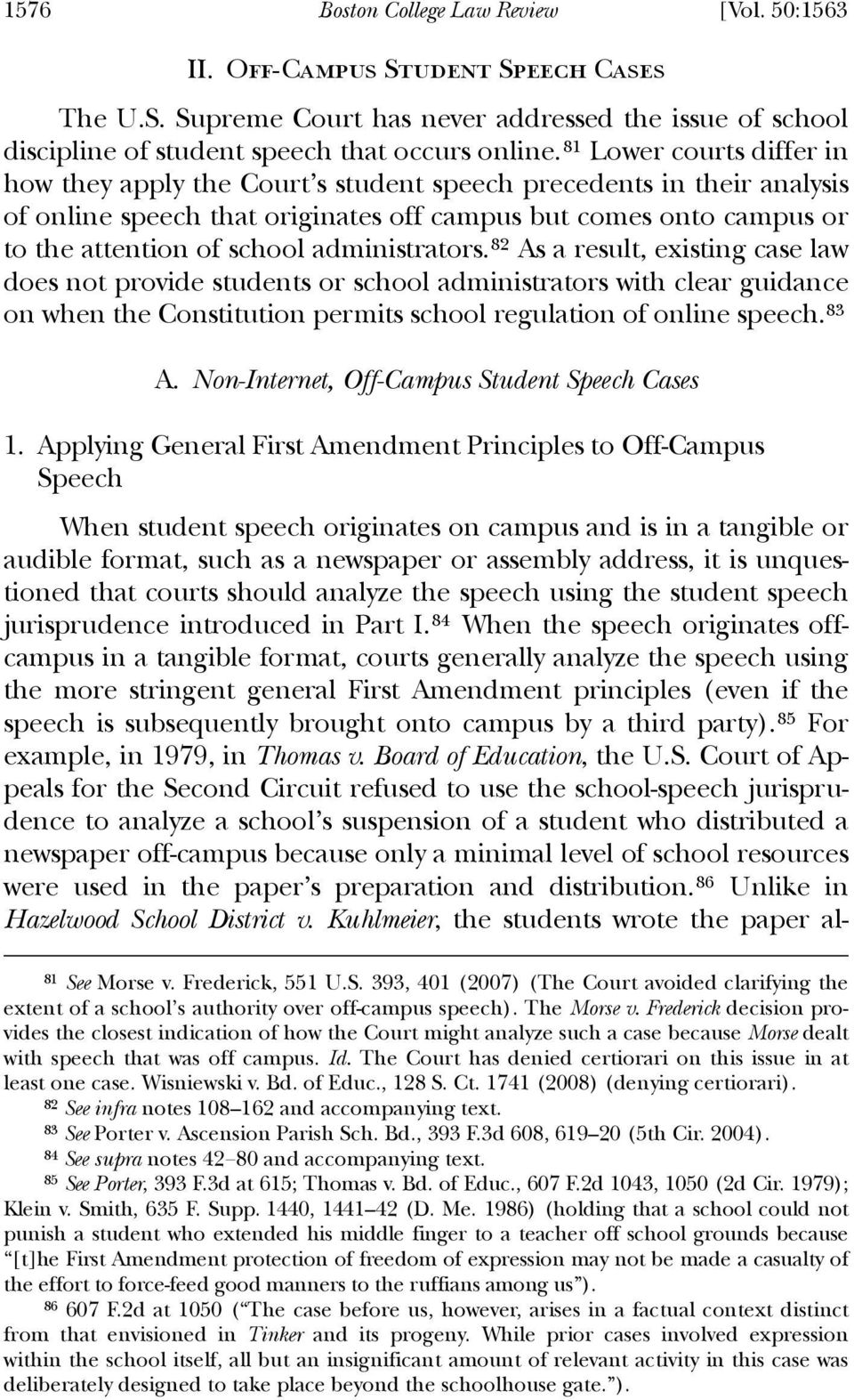 administrators.82 As a result, existing case law does not provide students or school administrators with clear guidance on when the Constitution permits school regulation of online speech.83 A.