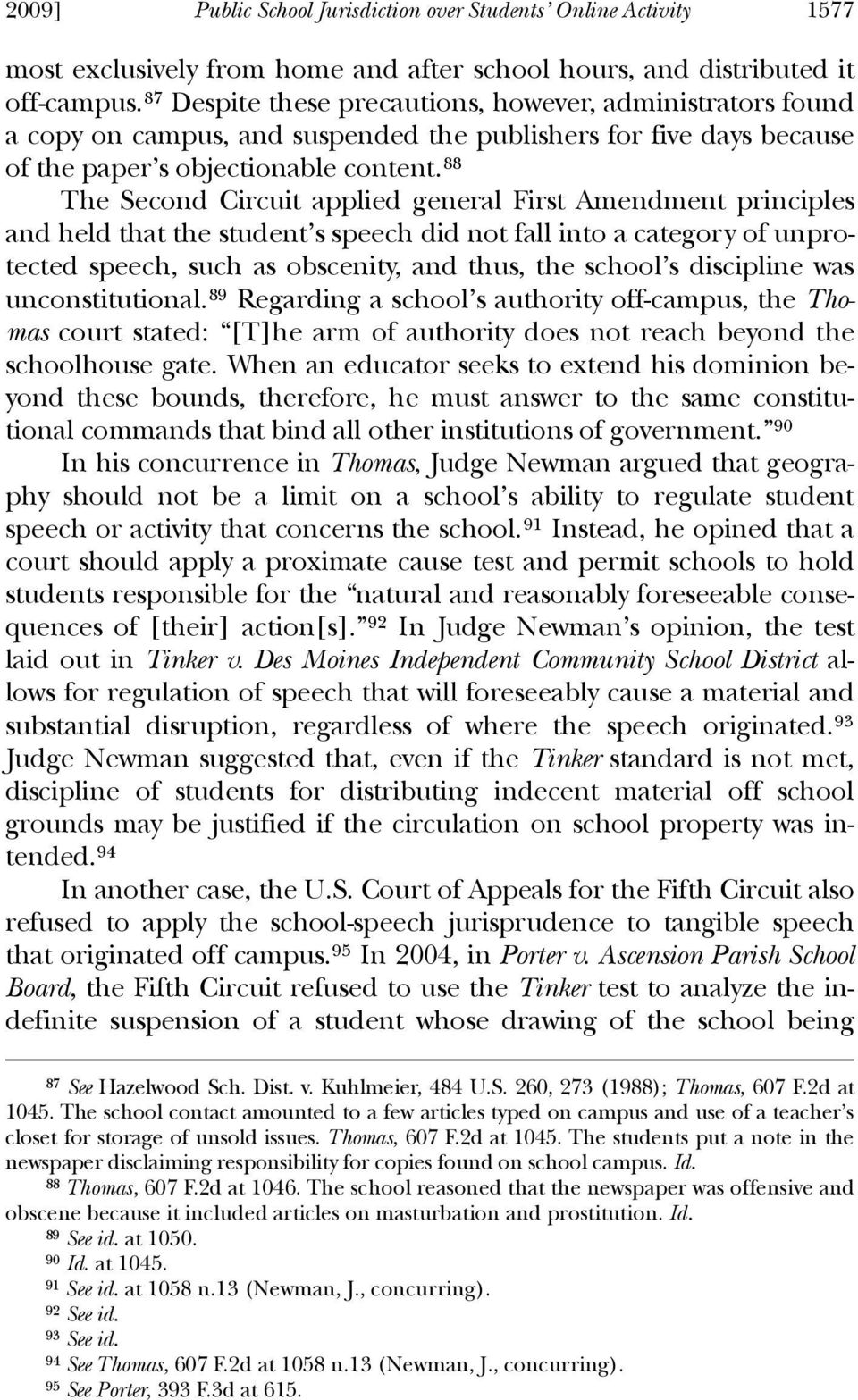 88 The Second Circuit applied general First Amendment principles and held that the student s speech did not fall into a category of unprotected speech, such as obscenity, and thus, the school s