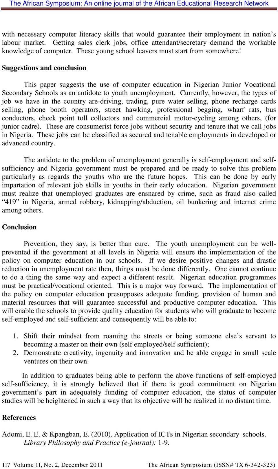 Suggestions and conclusion This paper suggests the use of computer education in Nigerian Junior Vocational Secondary Schools as an antidote to youth unemployment.