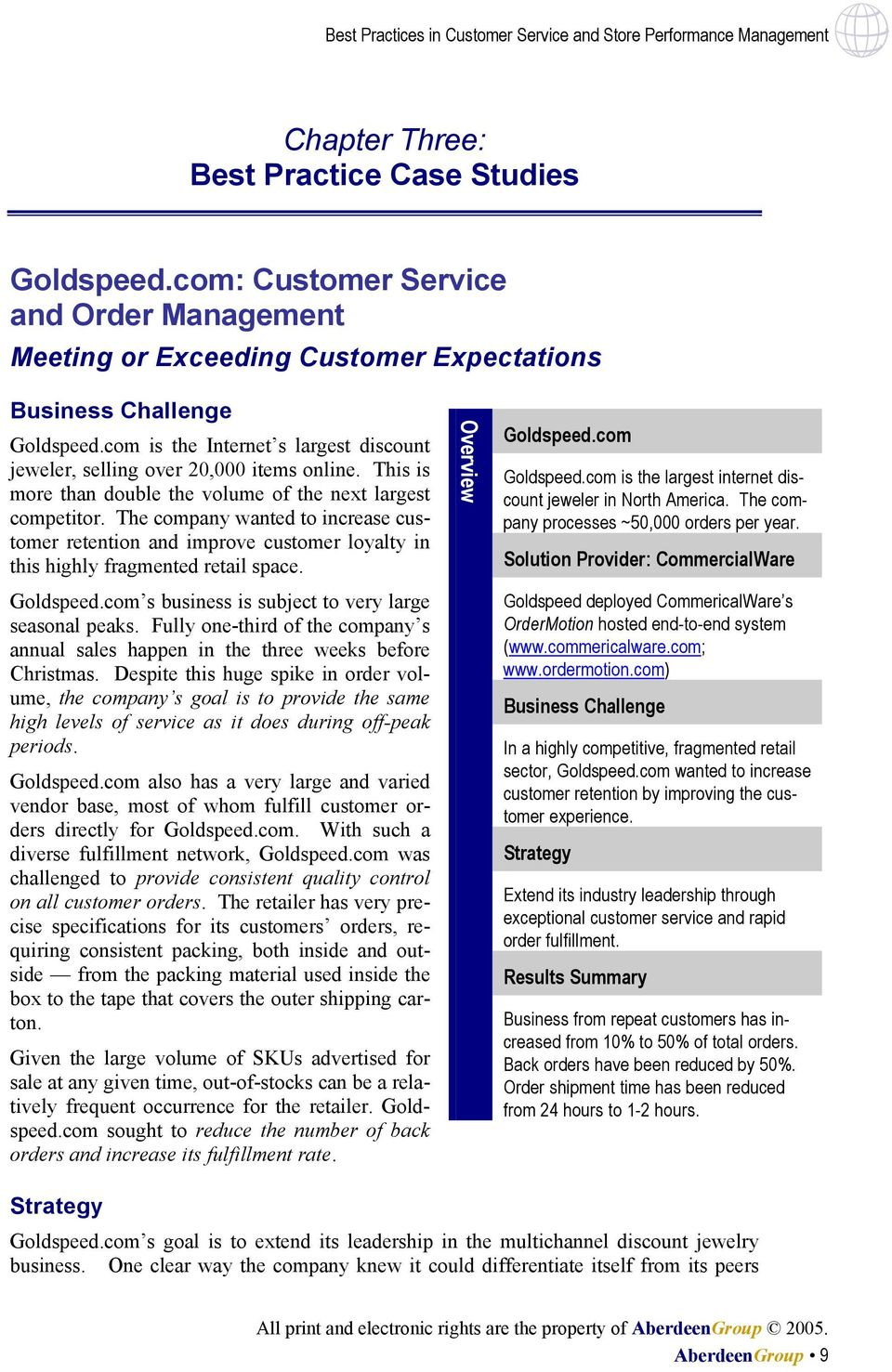 The company wanted to increase customer retention and improve customer loyalty in this highly fragmented retail space. Goldspeed.com s business is subject to very large seasonal peaks.