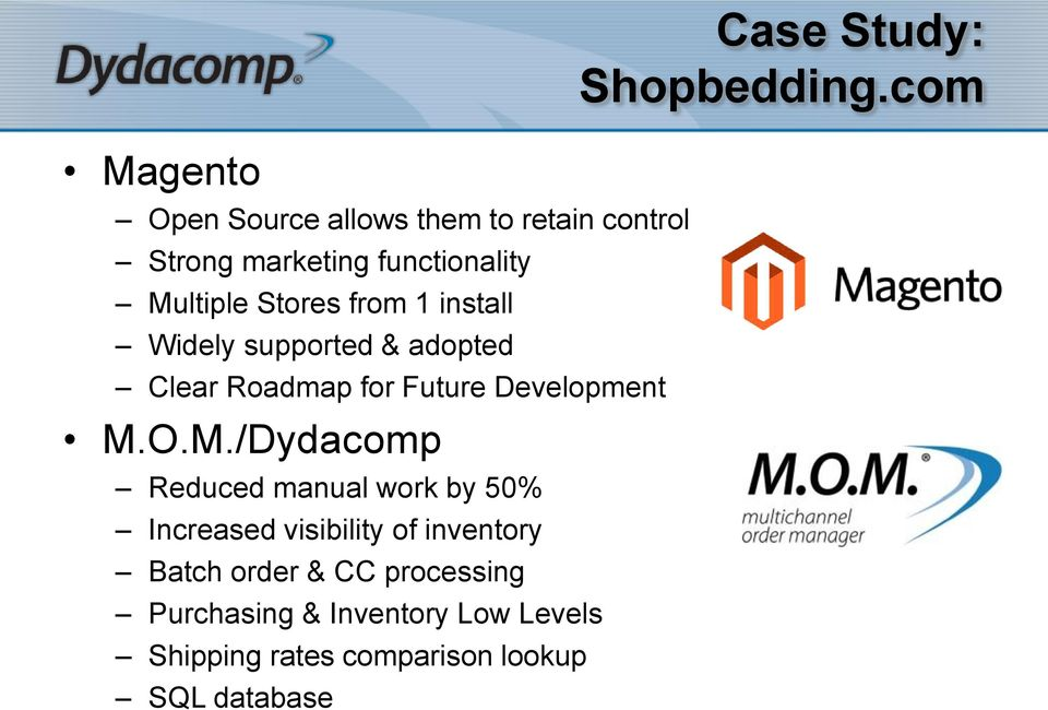 Stores from 1 install Widely supported & adopted Clear Roadmap for Future Development M.