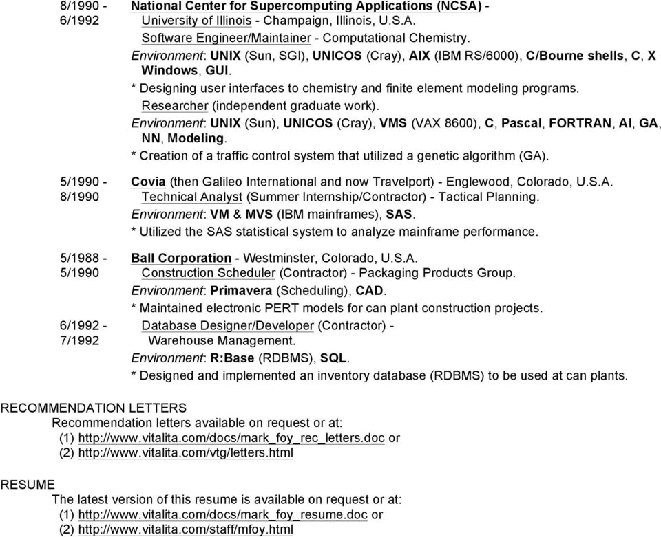 Researcher (independent graduate work). Environment: UNIX (Sun), UNICOS (Cray), VMS (VAX 8600), C, Pascal, FORTRAN, AI, GA, NN, Modeling.