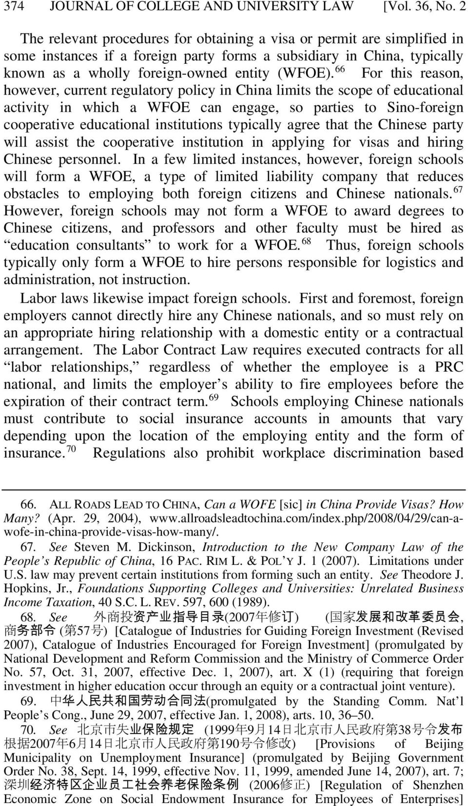66 For this reason, however, current regulatory policy in China limits the scope of educational activity in which a WFOE can engage, so parties to Sino-foreign cooperative educational institutions