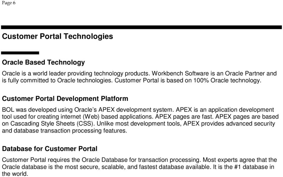 Customer Portal Development Platform BOL was developed using Oracle s APEX development system. APEX is an application development tool used for creating internet (Web) based applications.