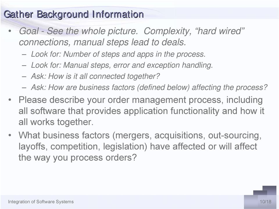 Ask: How are business factors (defined below) affecting the process?