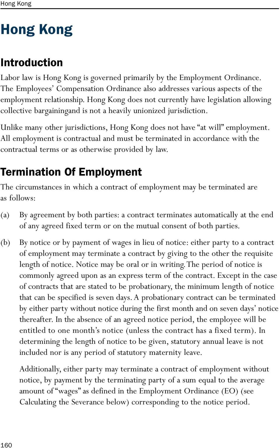 Hong Kong does not currently have legislation allowing collective bargainingand is not a heavily unionized jurisdiction. Unlike many other jurisdictions, Hong Kong does not have at will employment.