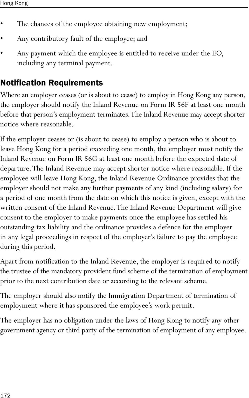 Notification Requirements Where an employer ceases (or is about to cease) to employ in Hong Kong any person, the employer should notify the Inland Revenue on Form IR 56F at least one month before