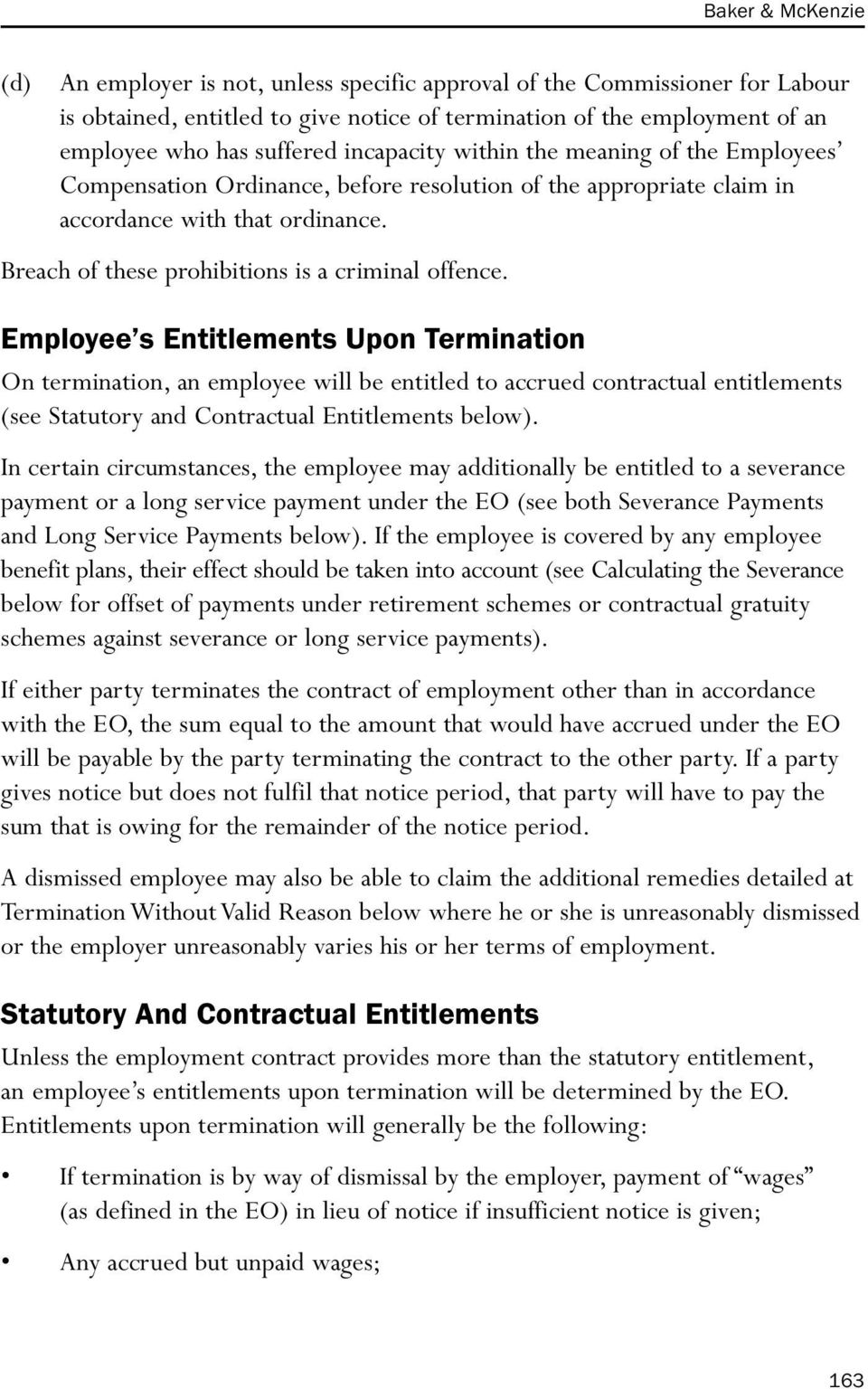 Employee s Entitlements Upon Termination On termination, an employee will be entitled to accrued contractual entitlements (see Statutory and Contractual Entitlements below).