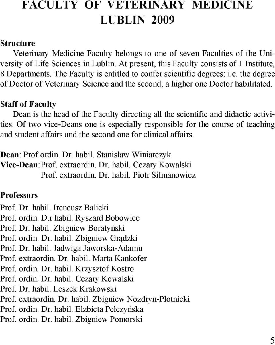 Staff of Faculty Dean is the head of the Faculty directing all the scientific and didactic activities.