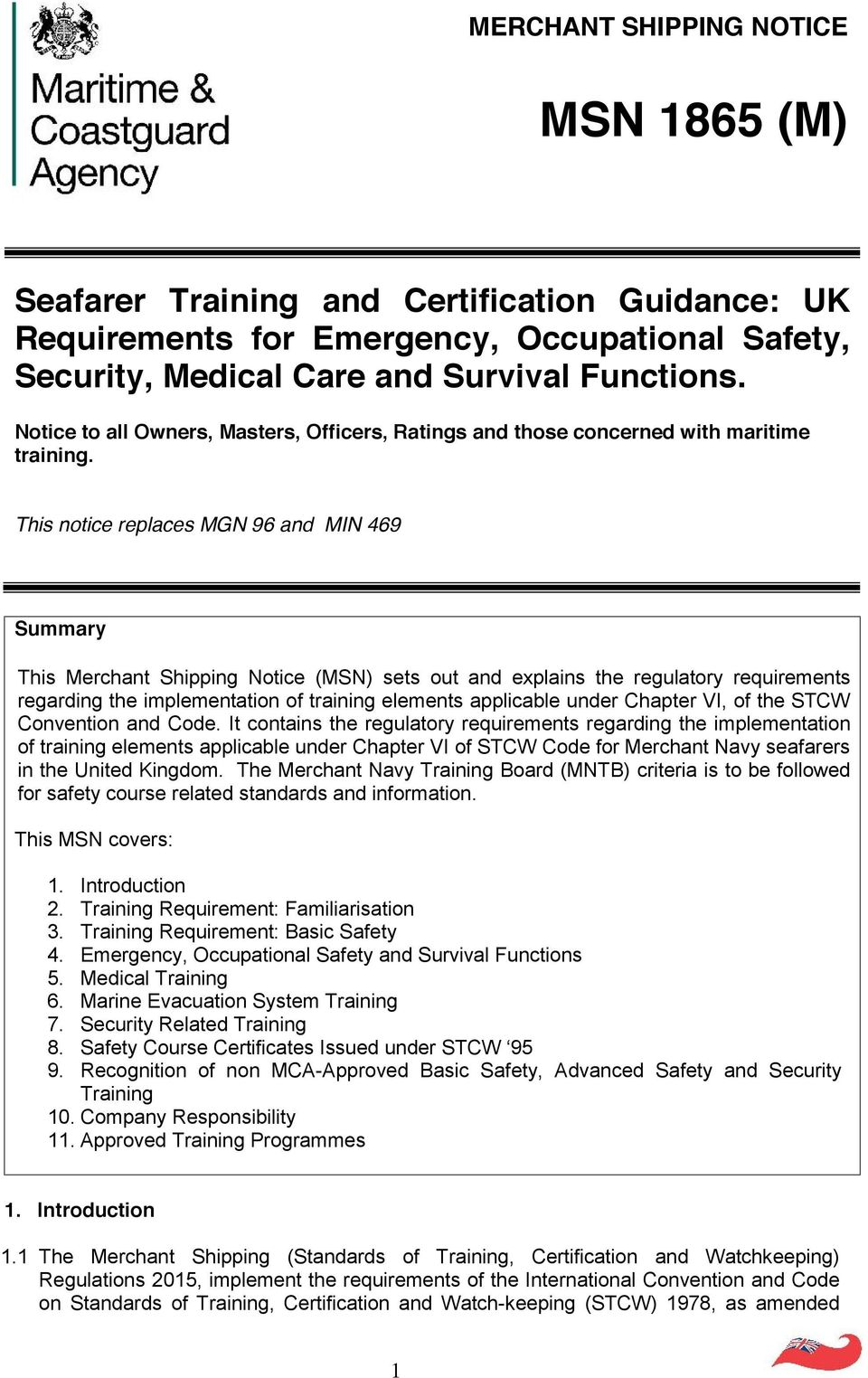 This notice replaces MGN 96 and MIN 469 Summary This Merchant Shipping Notice (MSN) sets out and explains the regulatory requirements regarding the implementation of training elements applicable