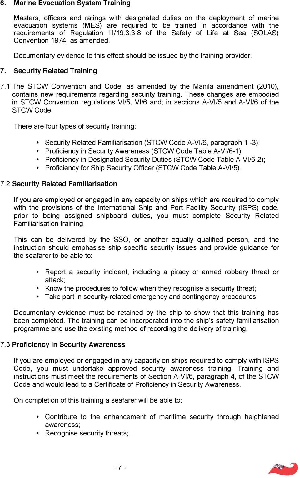 Security Related Training 7.1 The STCW Convention and Code, as amended by the Manila amendment (2010), contains new requirements regarding security training.