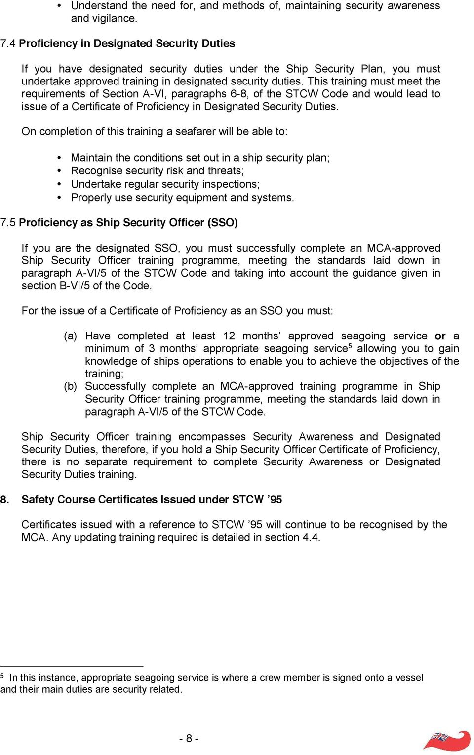 This training must meet the requirements of Section A-VI, paragraphs 6-8, of the STCW Code and would lead to issue of a Certificate of Proficiency in Designated Security Duties.