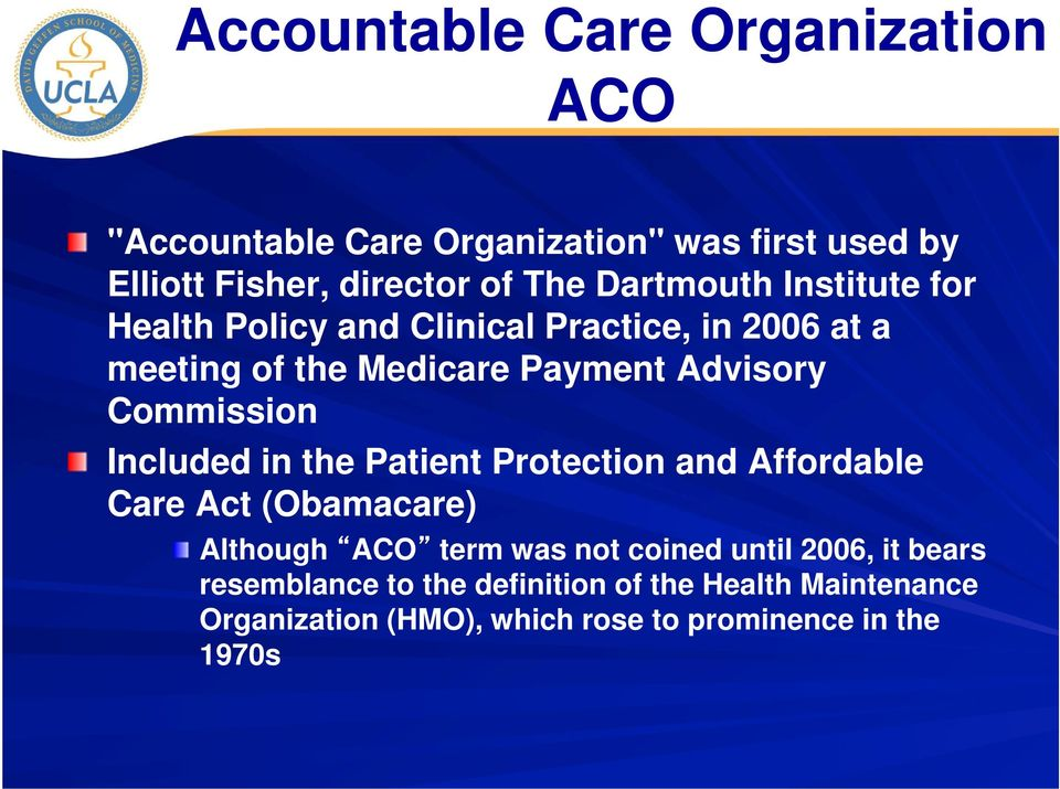 Commission Included in the Patient Protection and Affordable Care Act (Obamacare) Although ACO term was not coined