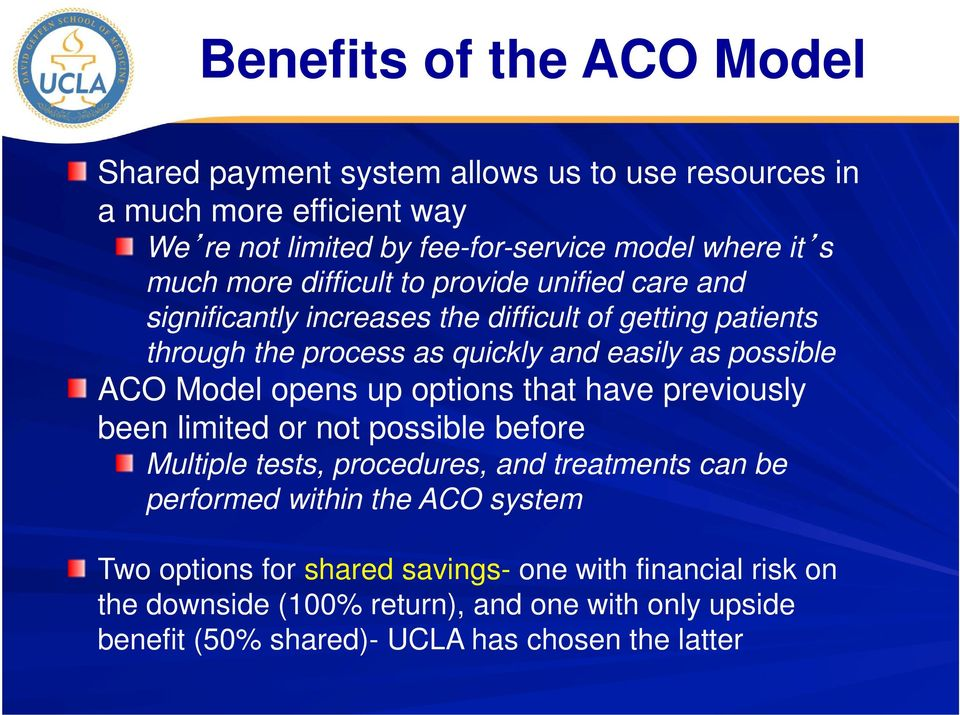 ACO Model opens up options that have previously been limited or not possible before Multiple tests, procedures, and treatments can be performed within the ACO