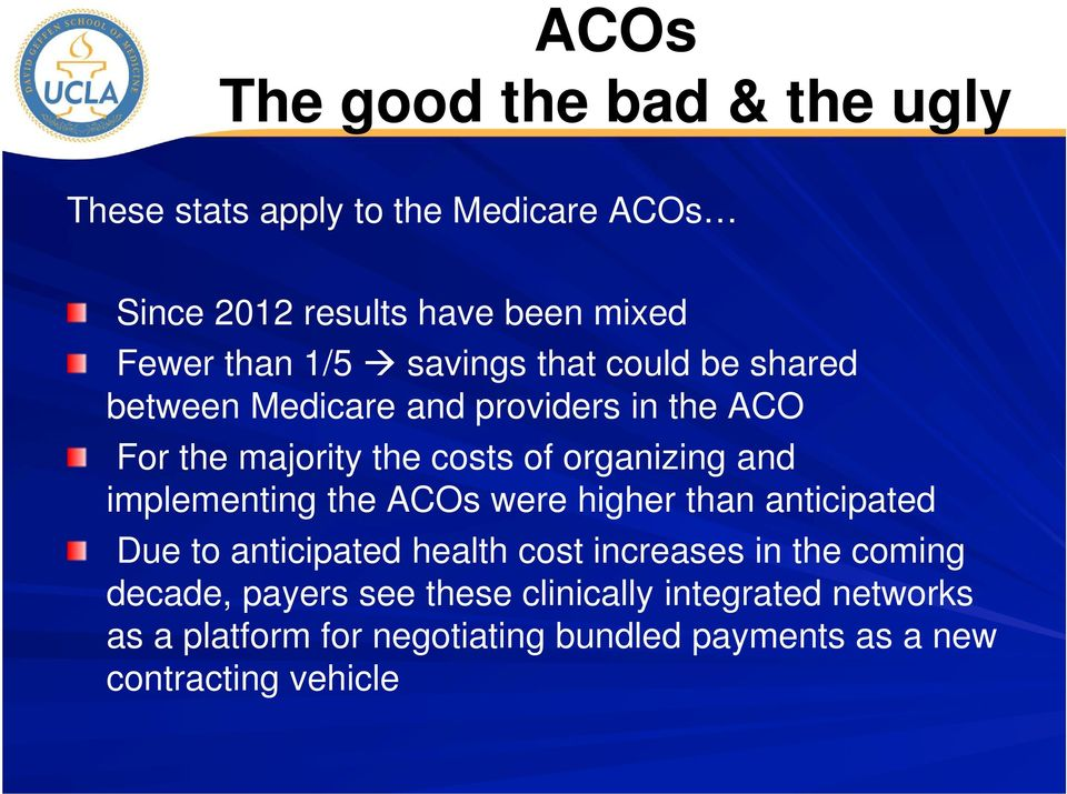 and implementing the ACOs were higher than anticipated Due to anticipated health cost increases in the coming decade,
