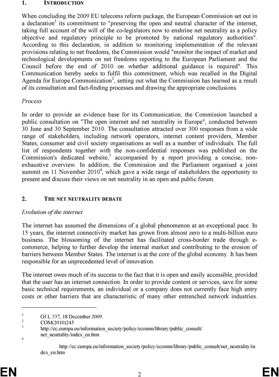 "According to this declaration, in addition to monitoring implementation of the relevant provisions relating to net freedoms, the Commission would ""monitor the impact of market and technological"
