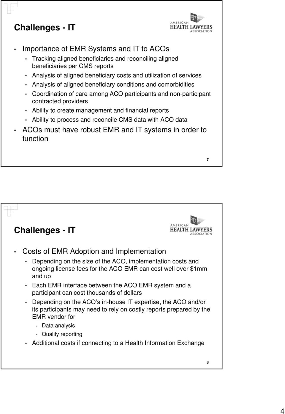 reports Ability to process and reconcile CMS data with ACO data ACOs must have robust EMR and IT systems in order to function 7 Challenges - IT Costs of EMR Adoption and Implementation Depending on