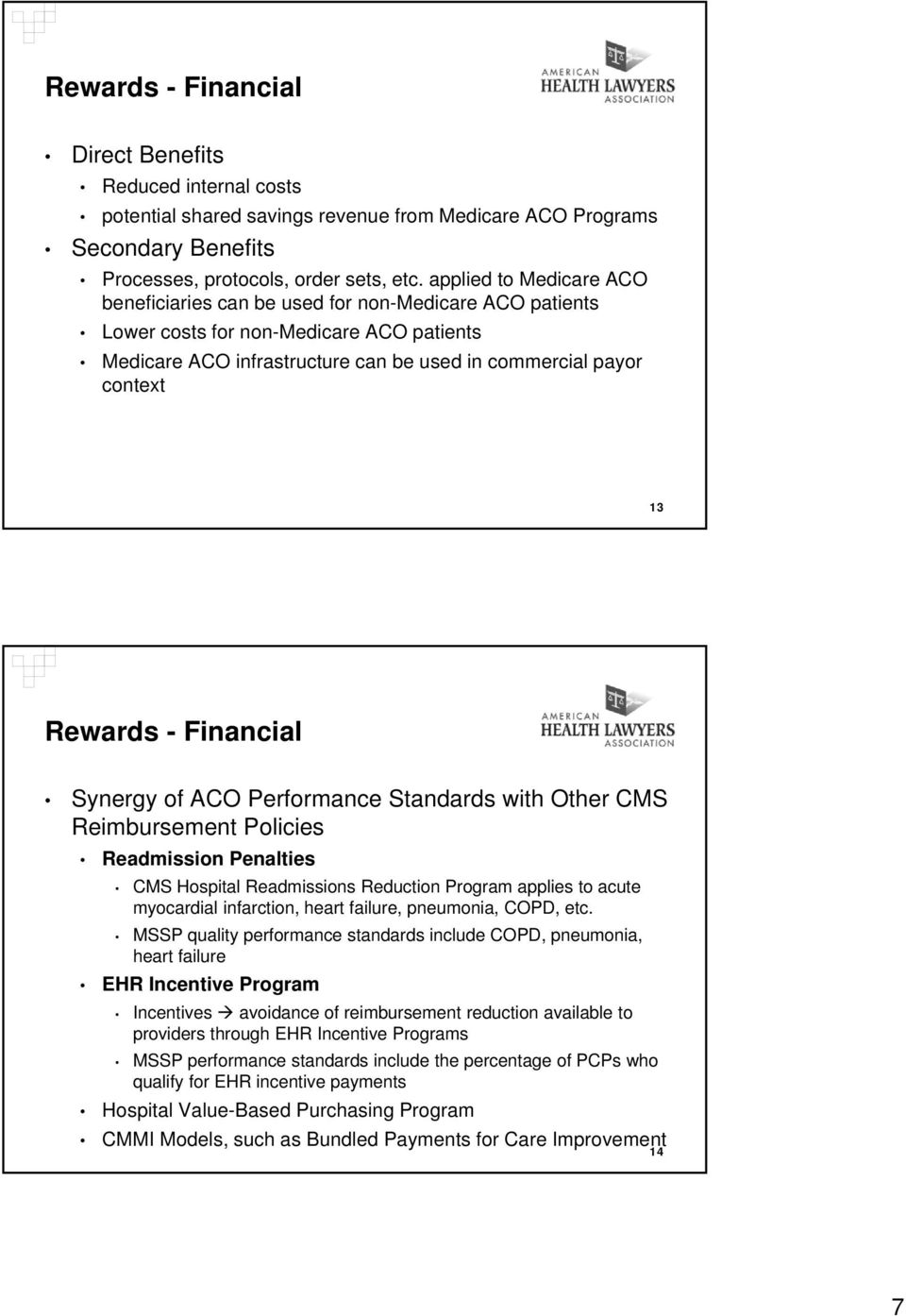 Rewards - Financial Synergy of ACO Performance Standards with Other CMS Reimbursement Policies Readmission Penalties CMS Hospital Readmissions Reduction Program applies to acute myocardial