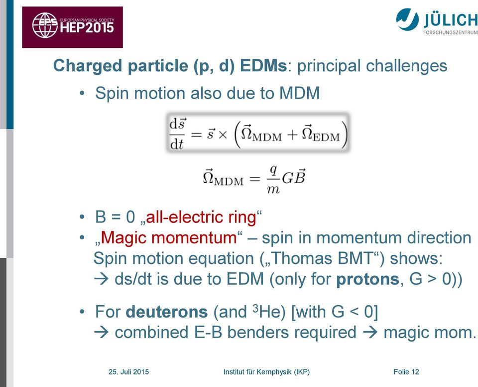 BMT ) shows: ds/dt is due to EDM (only for protons, G > 0)) For deuterons (and 3 He) [with
