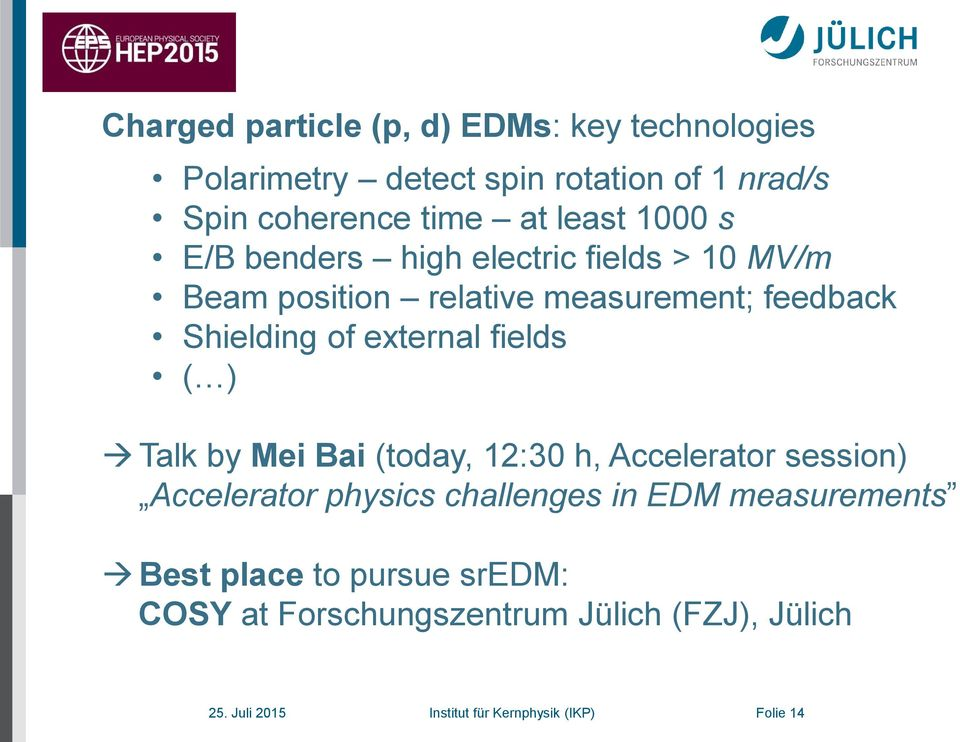 fields ( ) Talk by Mei Bai (today, 12:30 h, Accelerator session) Accelerator physics challenges in EDM measurements Best