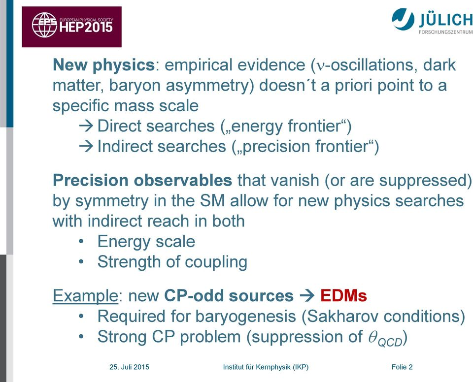 in the SM allow for new physics searches with indirect reach in both Energy scale Strength of coupling Example: new CP-odd sources EDMs