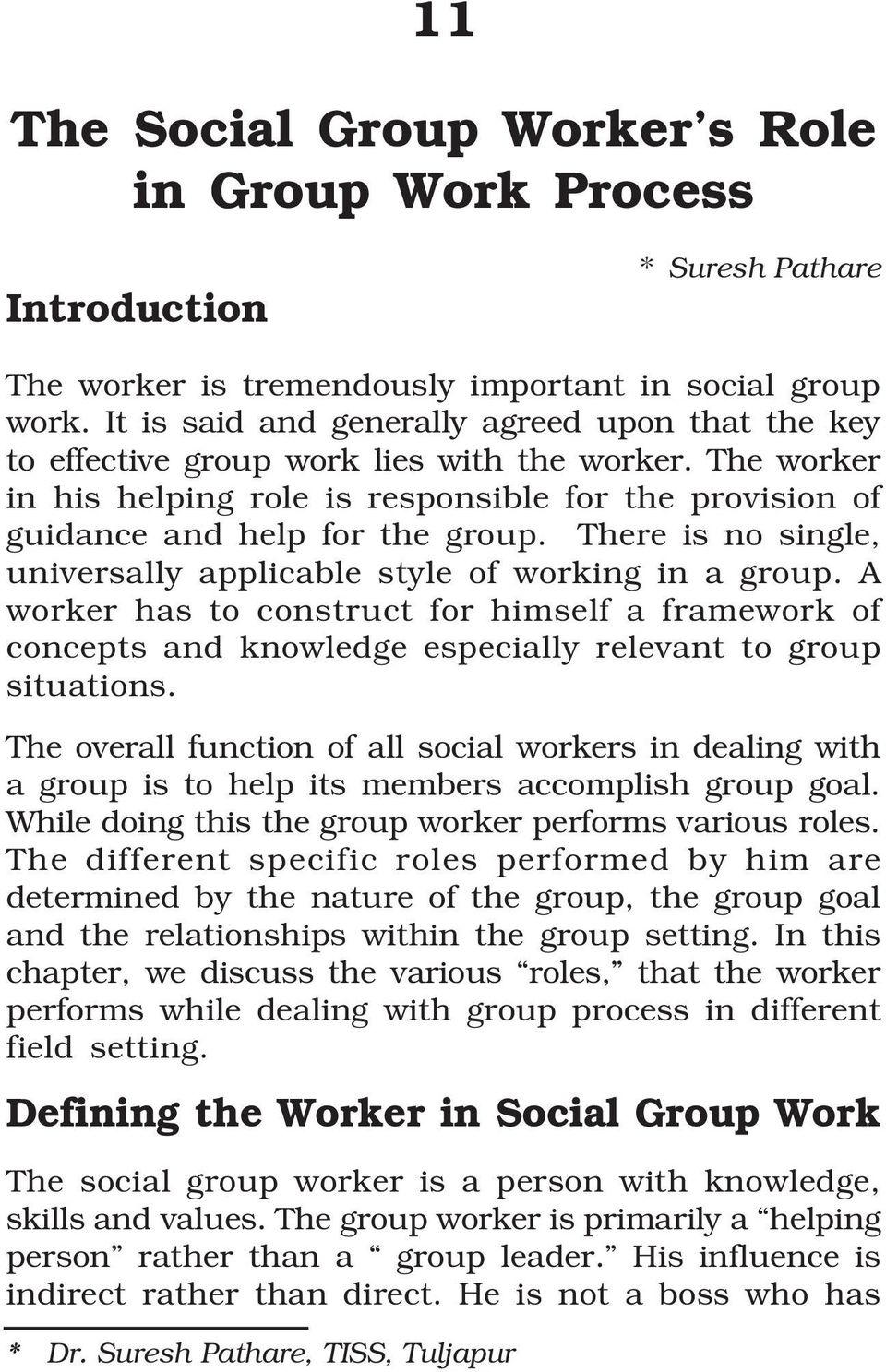 The worker in his helping role is responsible for the provision of guidance and help for the group. There is no single, universally applicable style of working in a group.