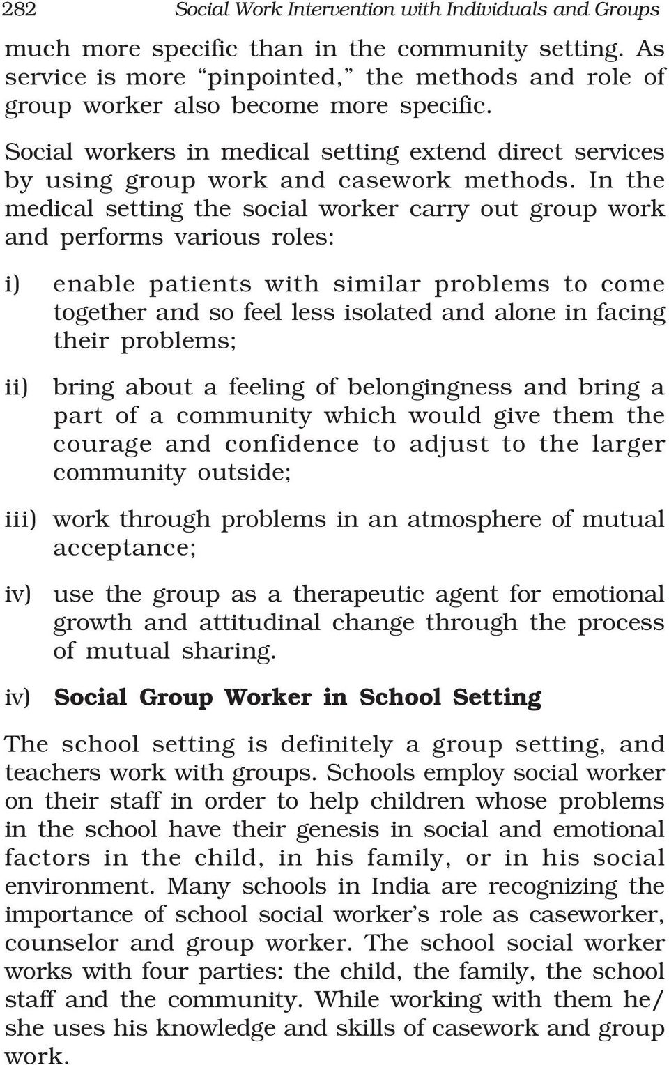 In the medical setting the social worker carry out group work and performs various roles: i) enable patients with similar problems to come together and so feel less isolated and alone in facing their