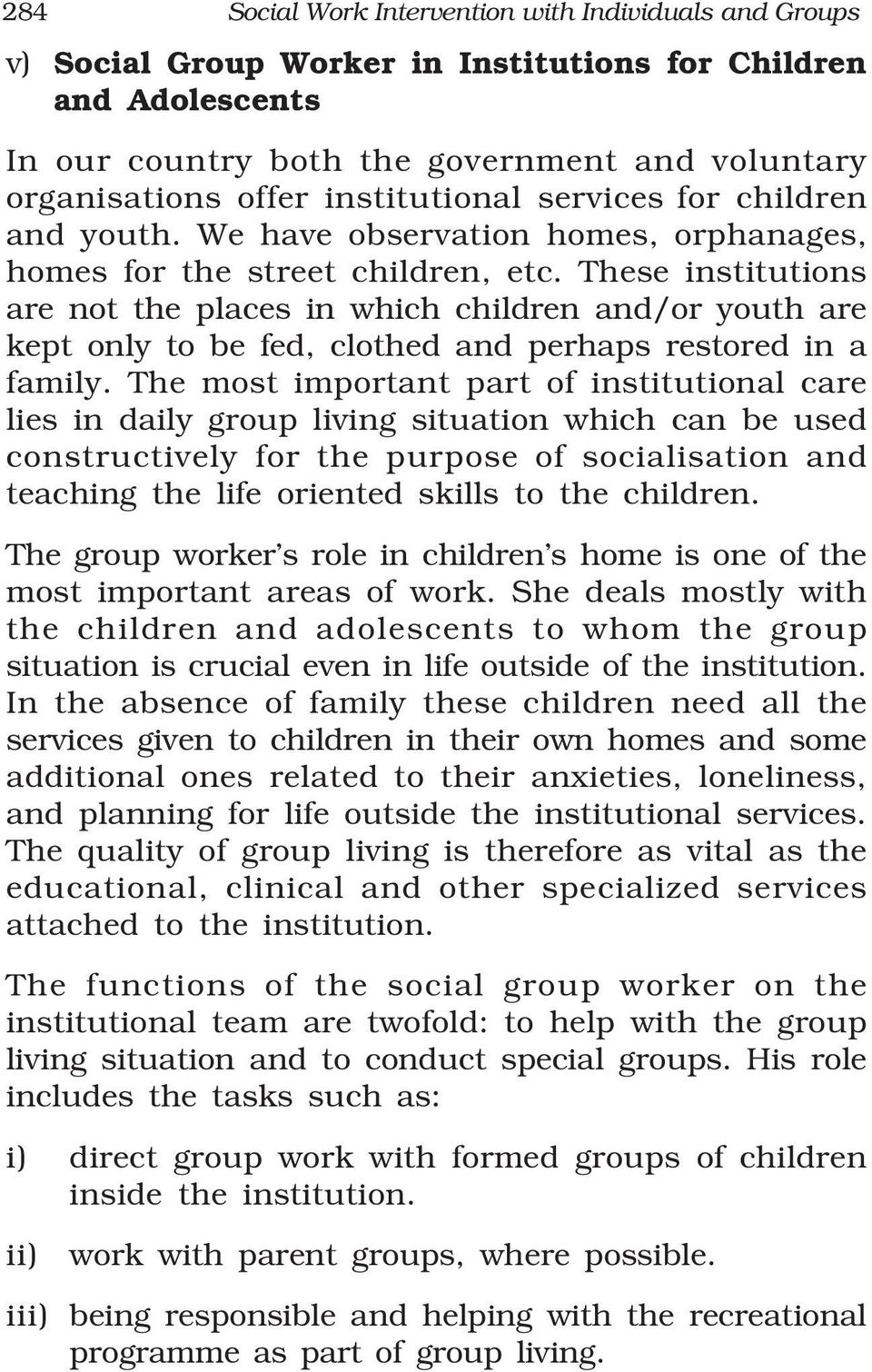 These institutions are not the places in which children and/or youth are kept only to be fed, clothed and perhaps restored in a family.